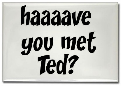Have you met Ted?