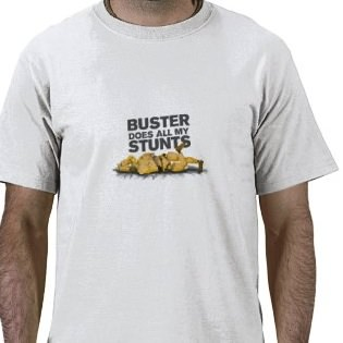 buster does all my stunts t-shirt