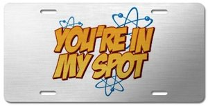 Sheldon Cooper You'Re in My Spot License plate for Big Bang theory fans.