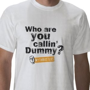 Mythbusters who are you calling dummy t-shirt