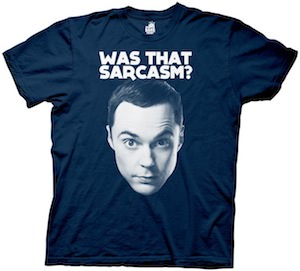 The Big Bang Theory Was That Sarcasm? T-shirt