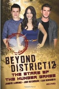Book Beyond District 12: The Stars of The Hunger Games, by Mick O'Shea