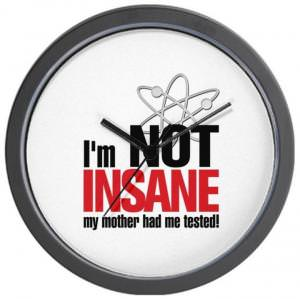 The Big Bang Theory Im Not Insane Wall Clock